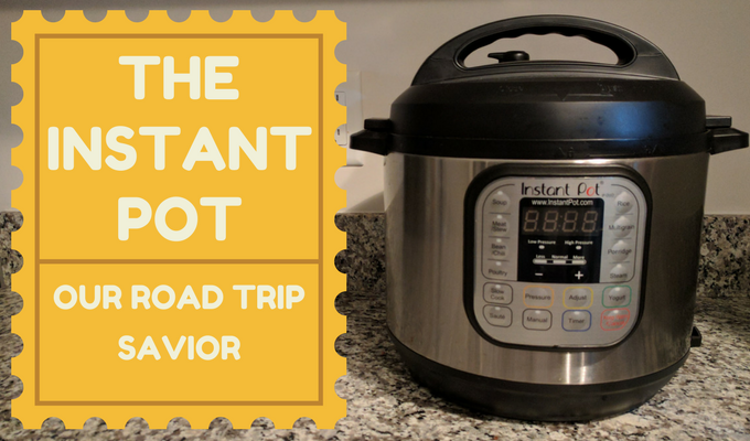 The Instant Pot: Our Road Trip Savior