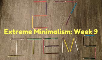 Extreme Minimalism: Week 9