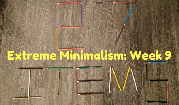 Extreme Minimalism Week 9