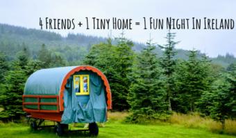 4 Friends + 1 Tiny Home = 1 Fun Night In Ireland