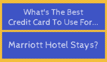 What's The Best Credit Card To Use For Marriott Hotel Stays?