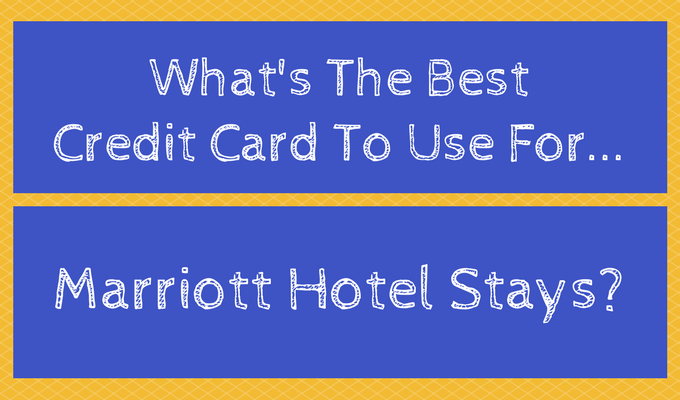 What's The Best Credit Card To Use For Marriott Hotel Stays