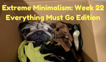 Extreme Minimalism: Week 22 – Everything Must Go Edition