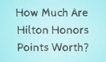 How Much Are Hilton Honors Points Worth?