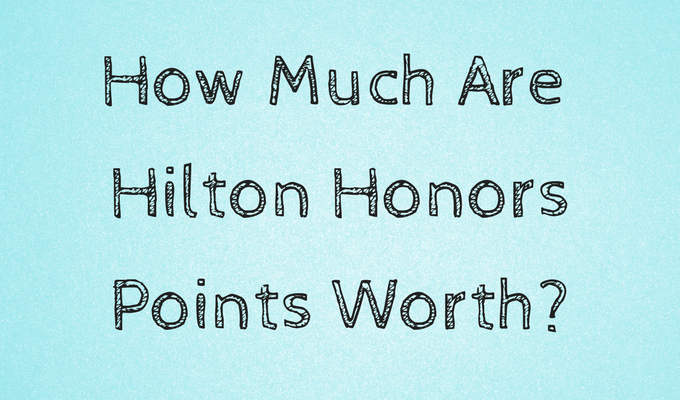 How Much Are Hilton Honors Points Worth