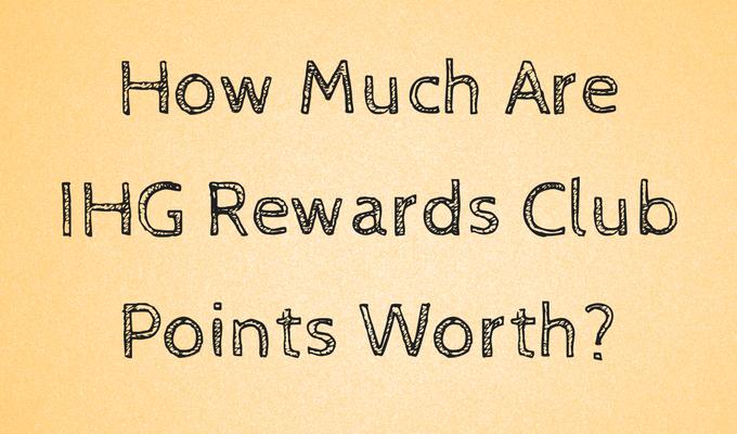 How Much Are IHG Rewards Club Points Worth_