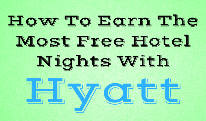 How To Earn The Most Free Hotel Nights With Hyatt