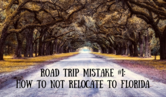 Road Trip Mistake #1: How To Not Relocate To Florida