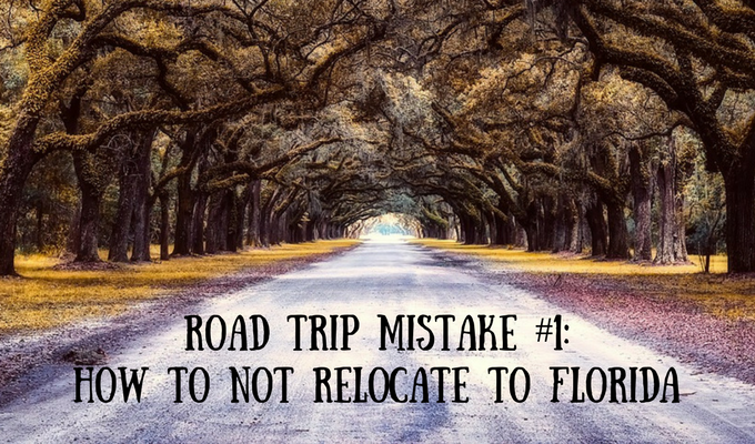 Road Trip Mistake #1 How To Not Relocate To Florida