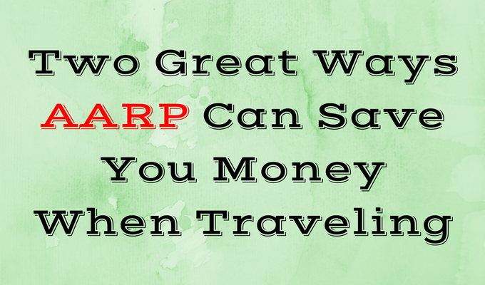 Two Great Ways AARP Can Save You Money When Traveling