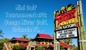 Mini Golf Tournament #2: Congo River Golf, Orlando FL