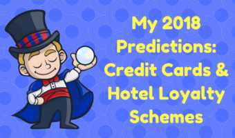 My 2018 Predictions: Credit Cards & Hotel Loyalty Schemes