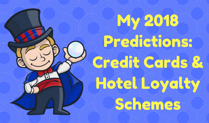My 2018 Predictions Credit Cards & Hotel Loyalty Schemes